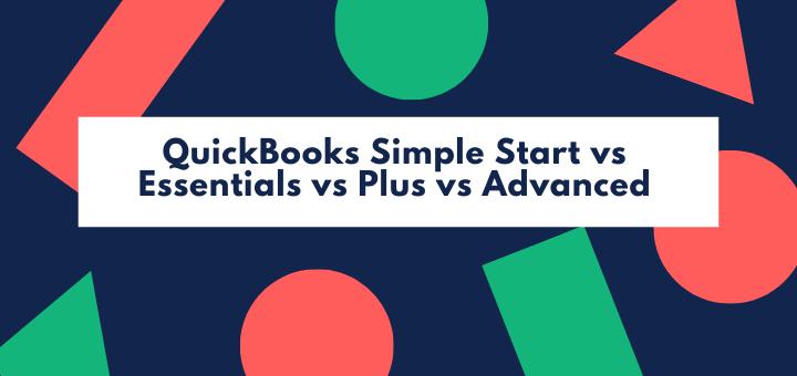 QuickBooks Simple Start vs Essentials vs Plus vs Advanced